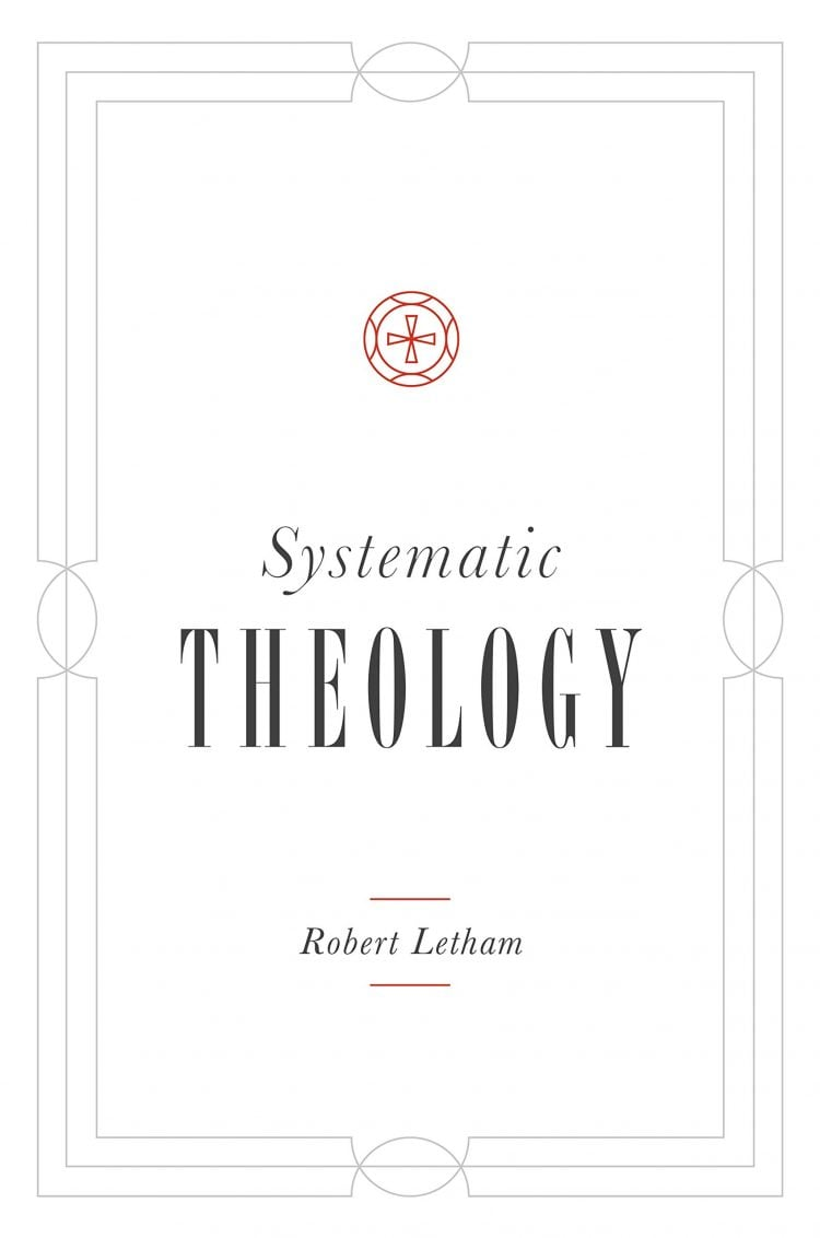 Systematic, Systematic Theology – Robert Letham (2019), Servants of Grace, Servants of Grace
