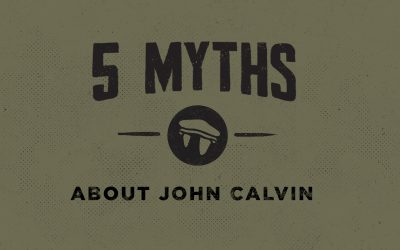5 Myths about John Calvin