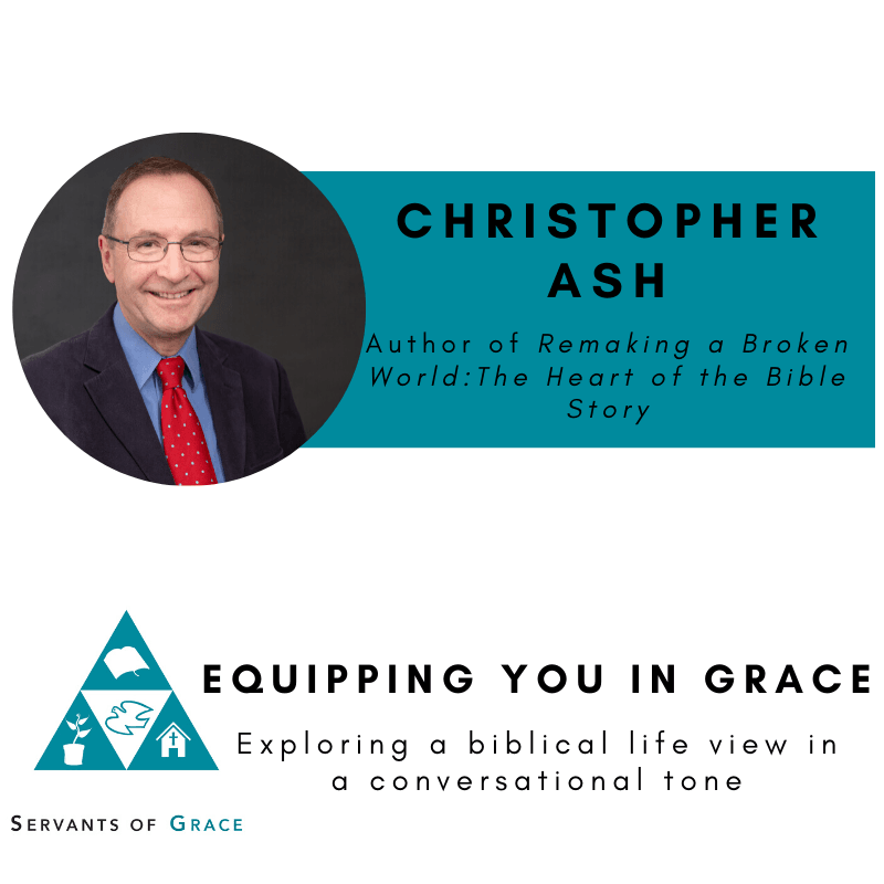 Christopher, Christopher Ash– Remaking a Broken World The Heart of the Bible Story, Servants of Grace, Servants of Grace