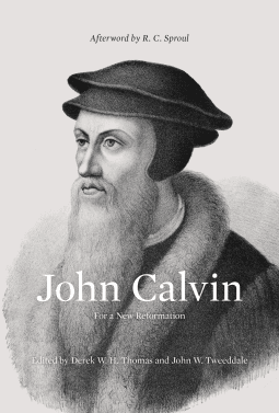 Calvin, John Calvin: For a New Reformation edited by Derek W.H. Thomas and John W. Tweeddale, Servants of Grace, Servants of Grace