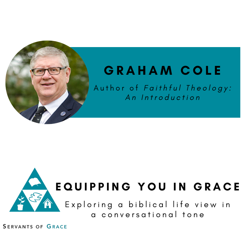 Faithful, Graham Cole– Faithful Theology: An Introduction, Servants of Grace, Servants of Grace
