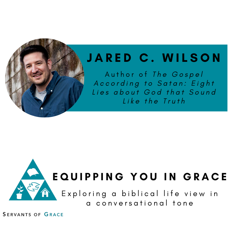 Lies, Jared C. Wilson– Eight Lies about God that Sound Like the Truth, Servants of Grace, Servants of Grace