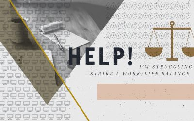 Help! I'm Struggling to Strike a Work/Life Balance