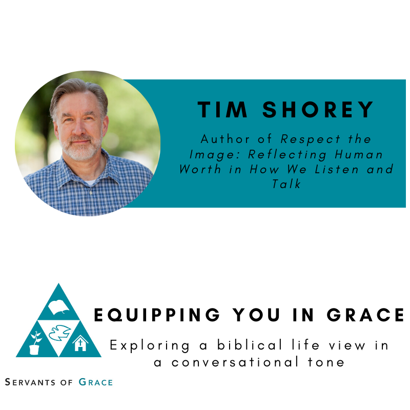 Shorey, Tim Shorey- Respect the Image: Reflecting Human Worth in How We Listen and Talk, Servants of Grace, Servants of Grace