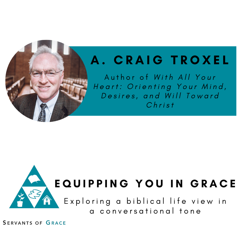 Craig, A. Craig Troxel- Orienting Your Mind, Desires, and Will toward Christ, Servants of Grace, Servants of Grace