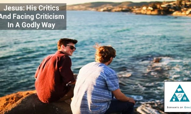 Jesus His Critics and Facing Criticism in a Godly Way