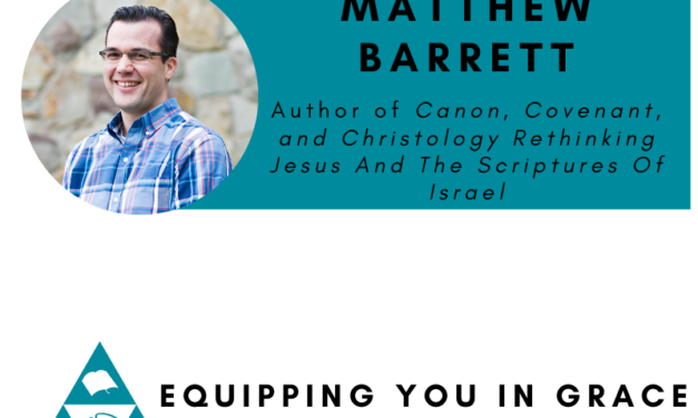 Matthew Barrett- Canon, Covenant, and Christology Rethinking Jesus And The Scriptures Of Israel