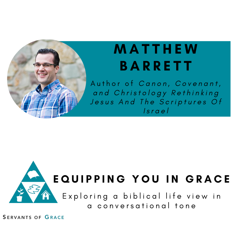 Canon, Matthew Barrett- Canon, Covenant, and Christology Rethinking Jesus And The Scriptures Of Israel, Servants of Grace, Servants of Grace