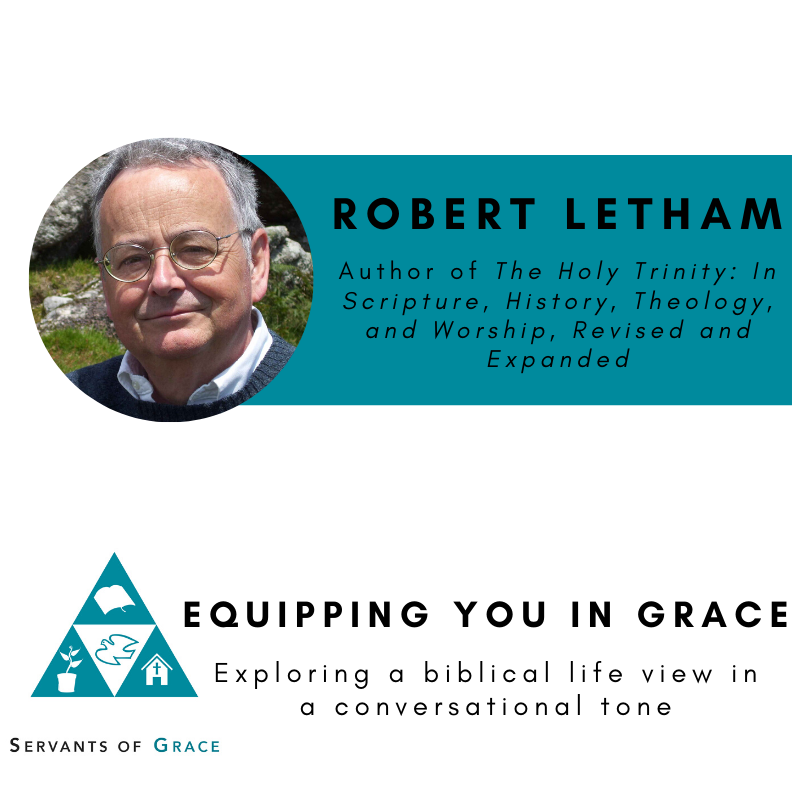 Trinity, Robert Letham- The Holy Trinity: In Scripture, History, Theology, and Worship, Revised and Expanded, Servants of Grace, Servants of Grace
