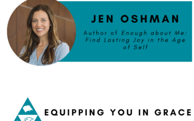 Jen Oshman- Enough about Me: Find Lasting Joy in the Age of Self