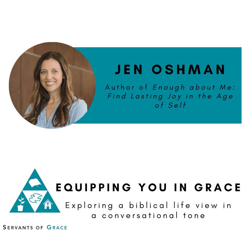 Oshman, Jen Oshman- Enough about Me: Find Lasting Joy in the Age of Self, Servants of Grace, Servants of Grace