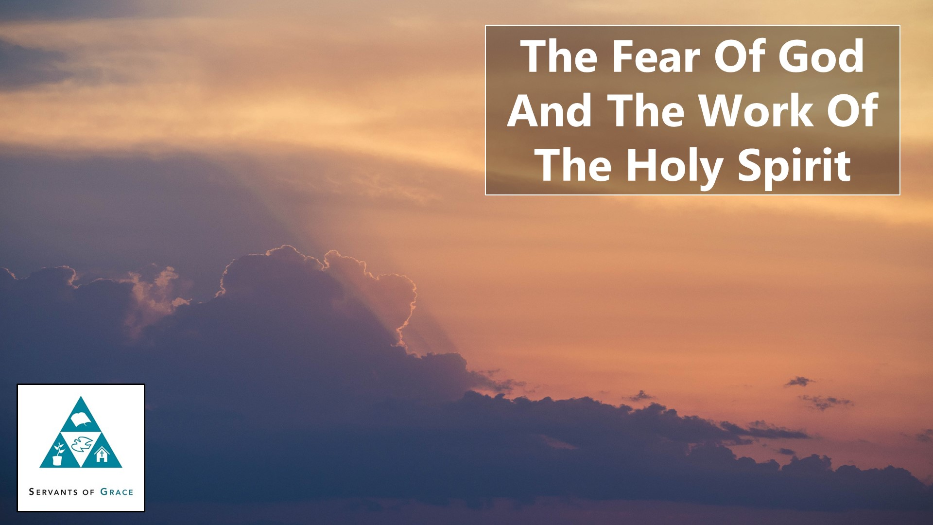 Spirit, The Fear of God and the Work of the Holy Spirit, Servants of Grace, Servants of Grace