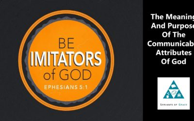 The Meaning And Purpose Of The Communicable Attributes Of God