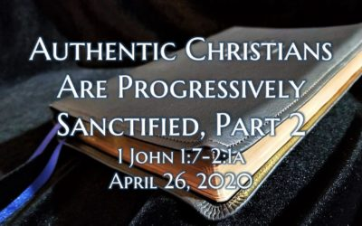 Authentic Christians Are Progressively Sanctified, Part 2