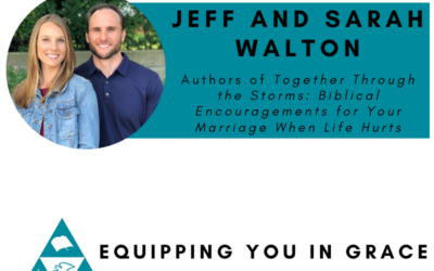 Jeff and Sarah Walton- Together Through the Storms: Biblical Encouragements for Your Marriage When Life Hurts