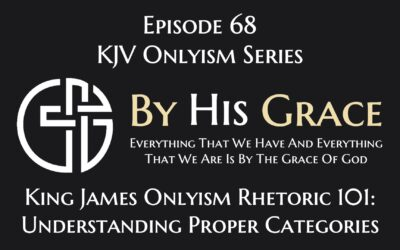 King James Onlyism Rhetoric 101: Understanding Proper Categories