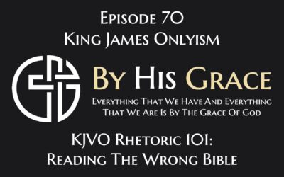King James Onlyism Rhetoric 101: Reading The Wrong Bible