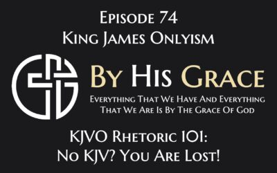King James Onlyism Rhetoric 101: No KJV? You Are Lost!