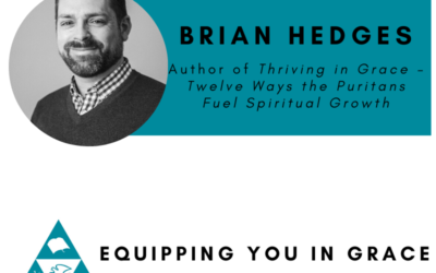 Brian Hedges– Thriving in Grace: Twelve Ways the Puritans Fuel Spiritual Growth