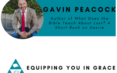 Gavin Peacock- What Does the Bible Teach About Lust? A Short Book on Desire