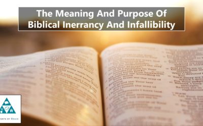 The Meaning and Purpose of Biblical Inerrancy and Infallibility