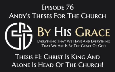 Andy's Theses For The Church Series – Thesis #1 Christ Is King And He Alone Is Head Of The Church