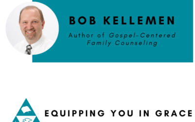 Bob Kellemen- Gospel-Centered Family Counseling