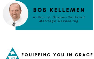 Bob Kellemen- Gospel-Centered Marriage Counseling