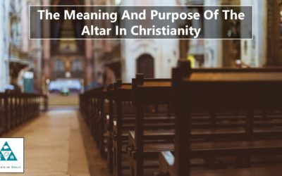 The Meaning And Purpose Of The Altar In Christianity